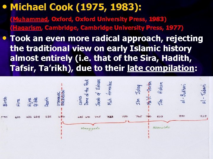 • Michael Cook (1975, 1983): (Muhammad, Oxford University Press, 1983) (Hagarism, Cambridge University