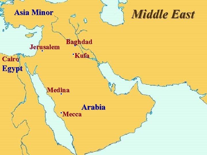 Middle East Asia Minor Jerusalem Baghdad Kufa Cairo Egypt Medina Arabia Mecca