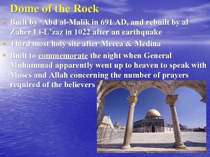 Dome of the Rock • Built by 'Abd al-Malik in 691 AD, and rebuilt