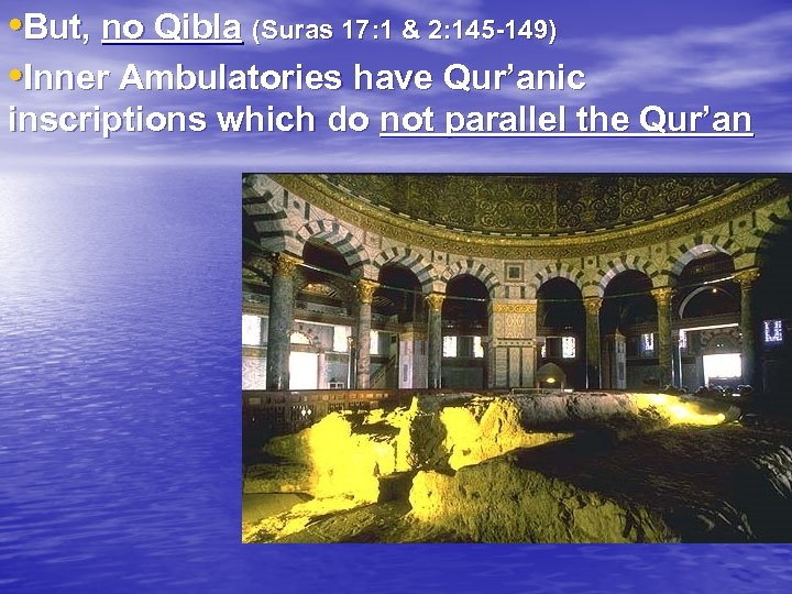 • But, no Qibla (Suras 17: 1 & 2: 145 -149) • Inner