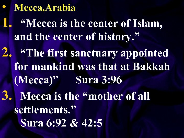 """• Mecca, Arabia 1. """"Mecca is the center of Islam, and the center"""