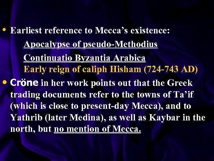 • Earliest reference to Mecca's existence: Apocalypse of pseudo-Methodius Continuatio Byzantia Arabica Early
