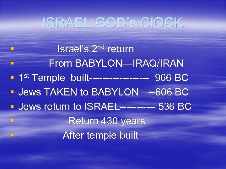 ISRAEL: GOD's Cl. OCK § § § § Israel's 2 nd return From BABYLON—IRAQ/IRAN