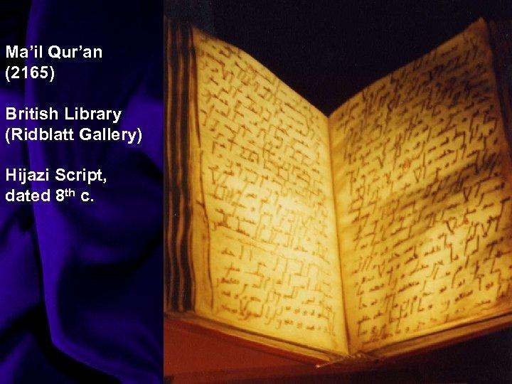 Ma'il Qur'an (2165) British Library (Ridblatt Gallery) Hijazi Script, dated 8 th c.