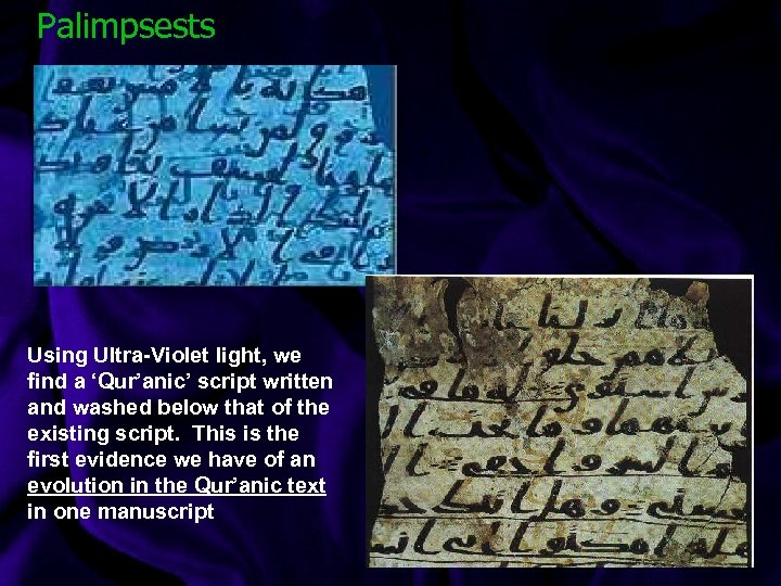 Palimpsests Using Ultra-Violet light, we find a 'Qur'anic' script written and washed below that
