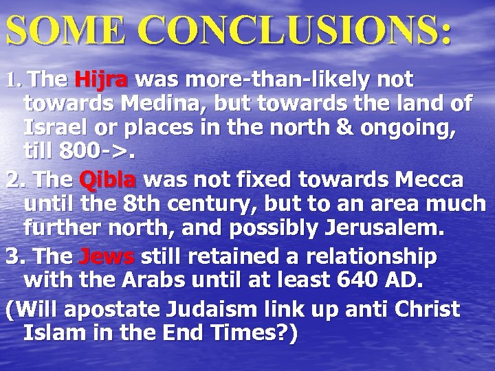 SOME CONCLUSIONS: 1. The Hijra was more-than-likely not towards Medina, but towards the land