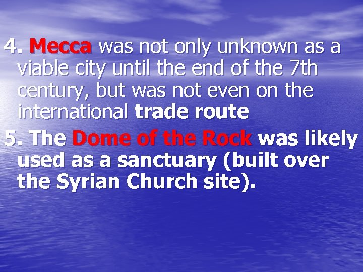 4. Mecca was not only unknown as a viable city until the end of