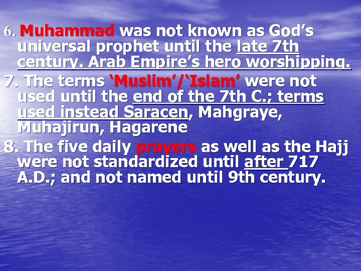 6. Muhammad was not known as God's universal prophet until the late 7 th