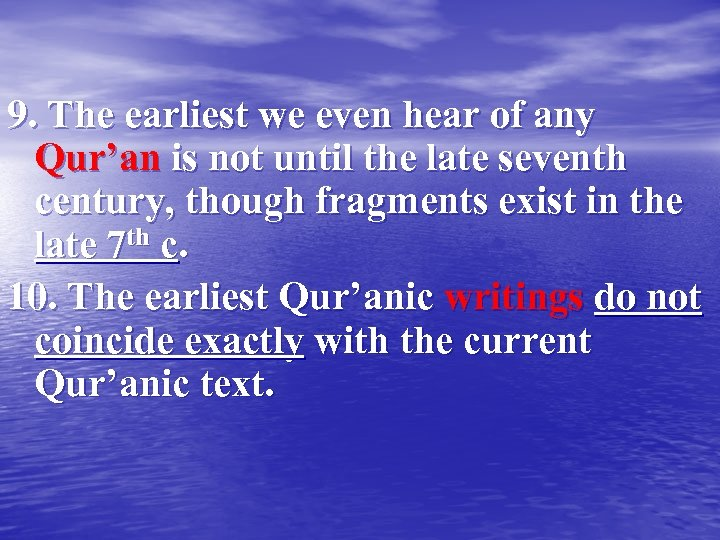 9. The earliest we even hear of any Qur'an is not until the late