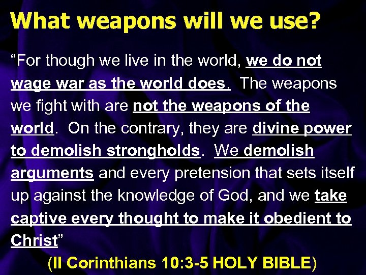 """What weapons will we use? """"For though we live in the world, we do"""