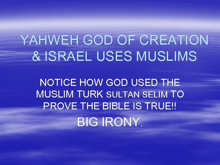 YAHWEH GOD OF CREATION & ISRAEL USES MUSLIMS NOTICE HOW GOD USED THE MUSLIM