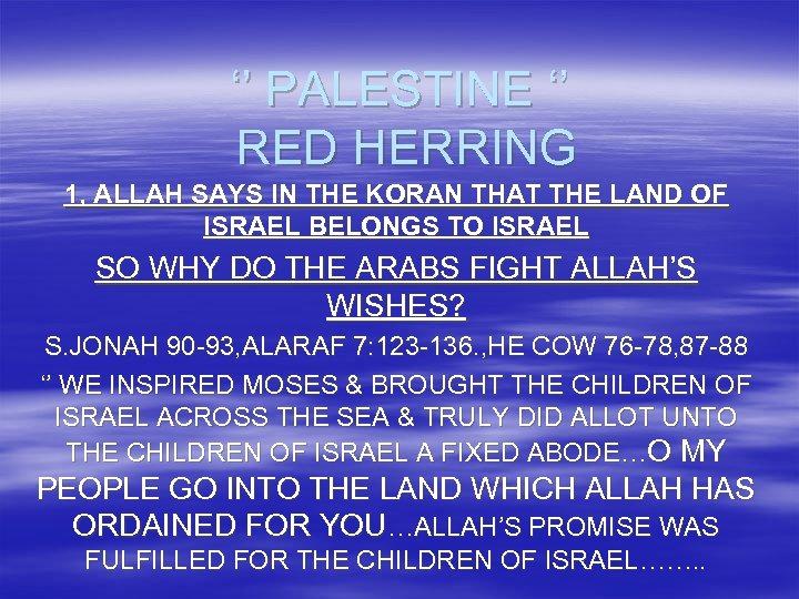 '' PALESTINE '' RED HERRING 1, ALLAH SAYS IN THE KORAN THAT THE LAND