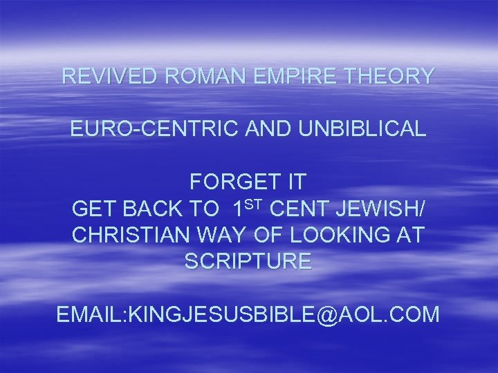 REVIVED ROMAN EMPIRE THEORY EURO-CENTRIC AND UNBIBLICAL FORGET IT GET BACK TO 1 ST