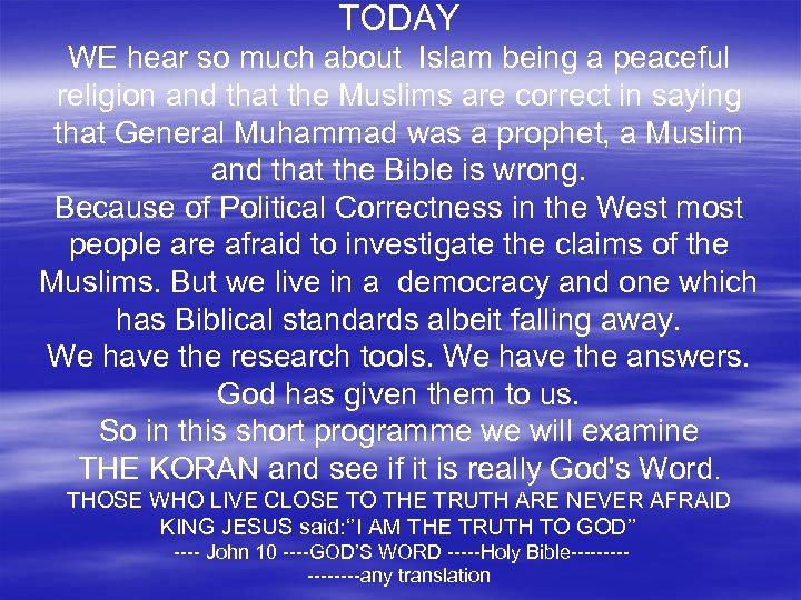 TODAY WE hear so much about Islam being a peaceful religion and that the