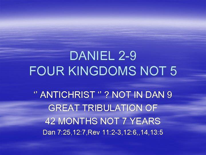 DANIEL 2 -9 FOUR KINGDOMS NOT 5 '' ANTICHRIST '' ? NOT IN DAN