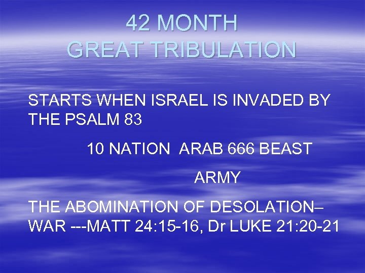 42 MONTH GREAT TRIBULATION STARTS WHEN ISRAEL IS INVADED BY THE PSALM 83 10