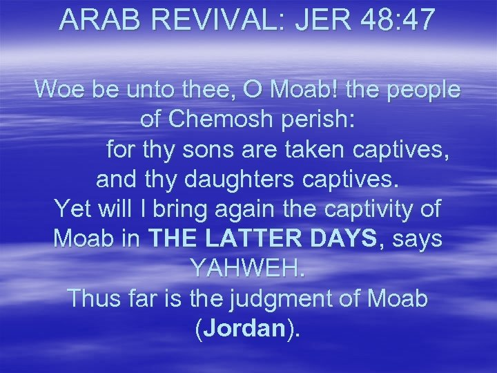 ARAB REVIVAL: JER 48: 47 Woe be unto thee, O Moab! the people of