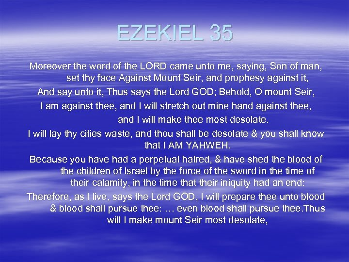 EZEKIEL 35 Moreover the word of the LORD came unto me, saying, Son of