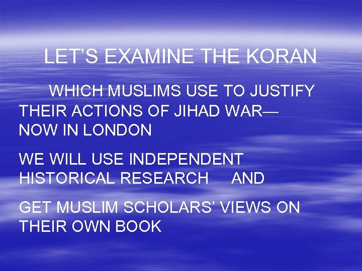LET'S EXAMINE THE KORAN WHICH MUSLIMS USE TO JUSTIFY THEIR ACTIONS OF JIHAD WAR—