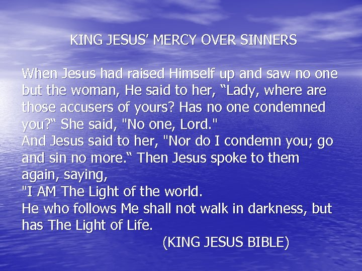 KING JESUS' MERCY OVER SINNERS When Jesus had raised Himself up and saw
