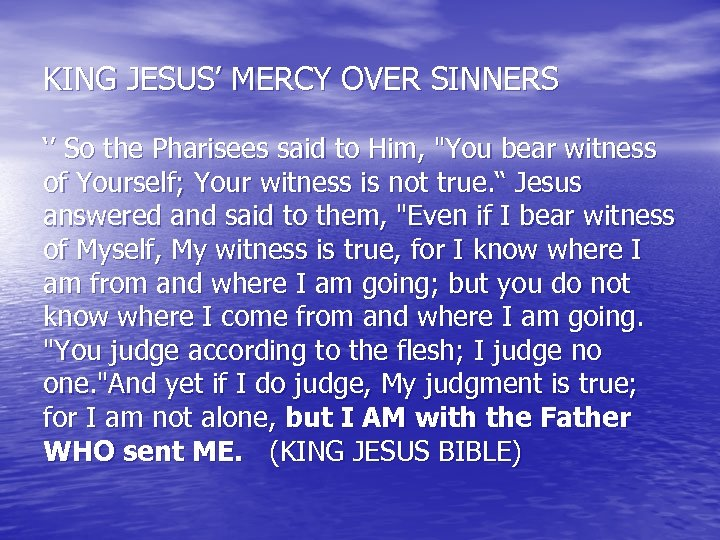 KING JESUS' MERCY OVER SINNERS '' So the Pharisees said to Him,