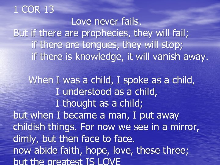 1 COR 13 Love never fails. But if there are prophecies, they will fail;