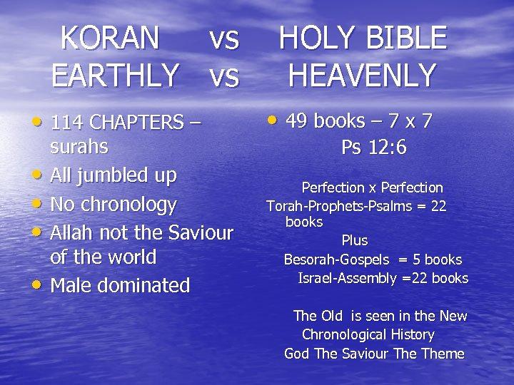 KORAN vs HOLY BIBLE EARTHLY vs HEAVENLY • 114 CHAPTERS – • 49