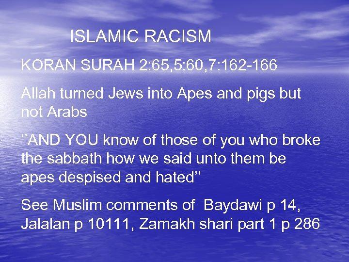 ISLAMIC RACISM KORAN SURAH 2: 65, 5: 60, 7: 162 -166 Allah turned Jews