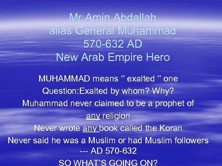 Mr Amin Abdallah alias General Muhammad 570 -632 AD New Arab Empire Hero MUHAMMAD