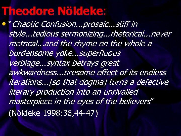 "Theodore Nöldeke: • ""Chaotic Confusion. . . prosaic. . . stiff in style. ."