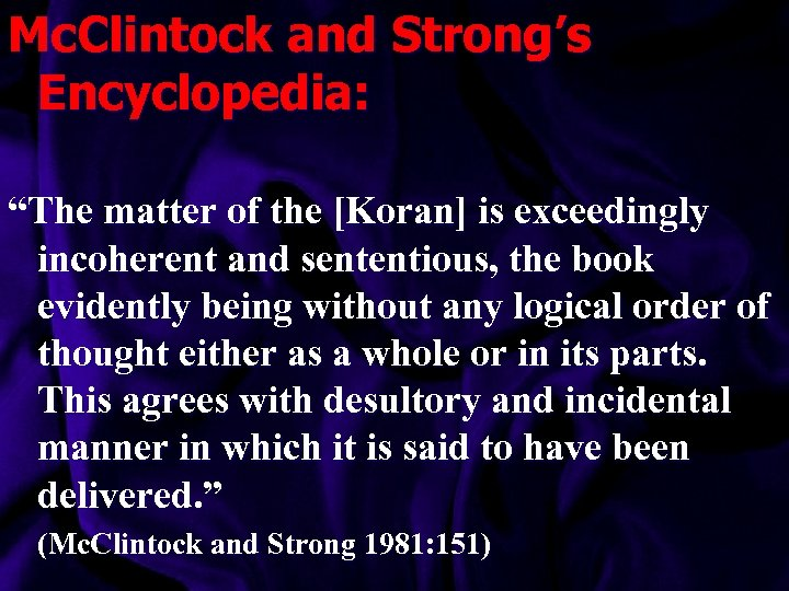 """Mc. Clintock and Strong's Encyclopedia: """"The matter of the [Koran] is exceedingly incoherent and"""