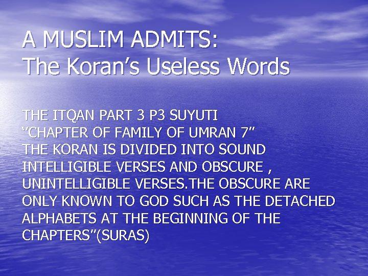 A MUSLIM ADMITS: The Koran's Useless Words THE ITQAN PART 3 P 3 SUYUTI