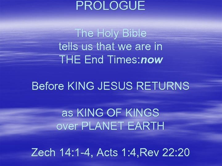 PROLOGUE The Holy Bible tells us that we are in THE End Times: now