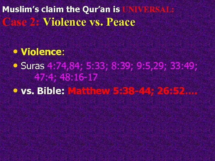 Muslim's claim the Qur'an is UNIVERSAL: Case 2: Violence vs. Peace • Violence: •