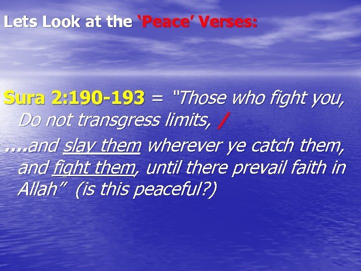 """Lets Look at the 'Peace' Verses: Sura 2: 190 -193 = """"Those who fight"""