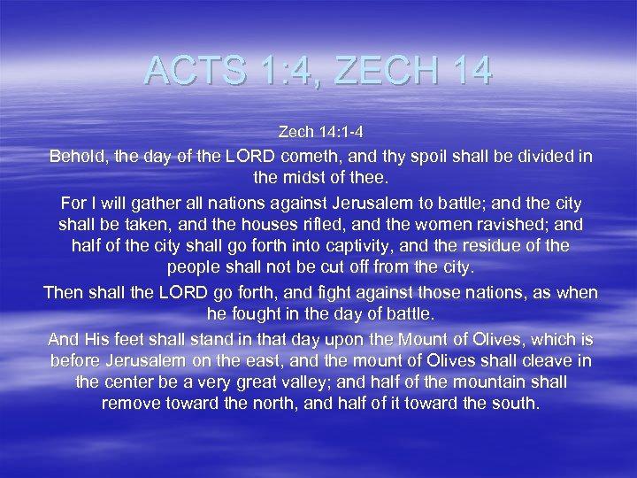 ACTS 1: 4, ZECH 14 Zech 14: 1 -4 Behold, the day of the