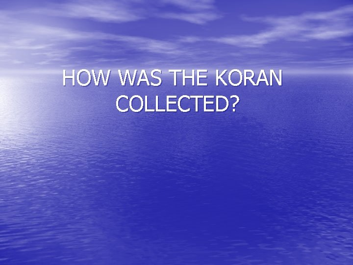 HOW WAS THE KORAN COLLECTED?