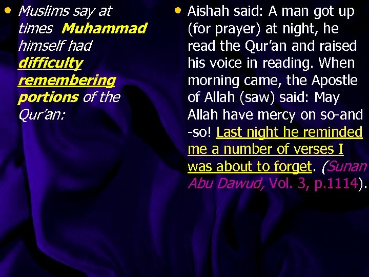 • Muslims say at times Muhammad himself had difficulty remembering portions of the