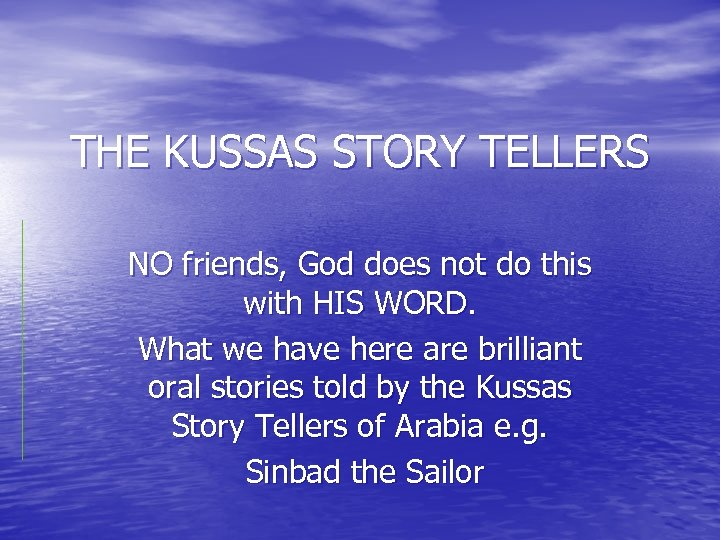 THE KUSSAS STORY TELLERS NO friends, God does not do this with HIS WORD.