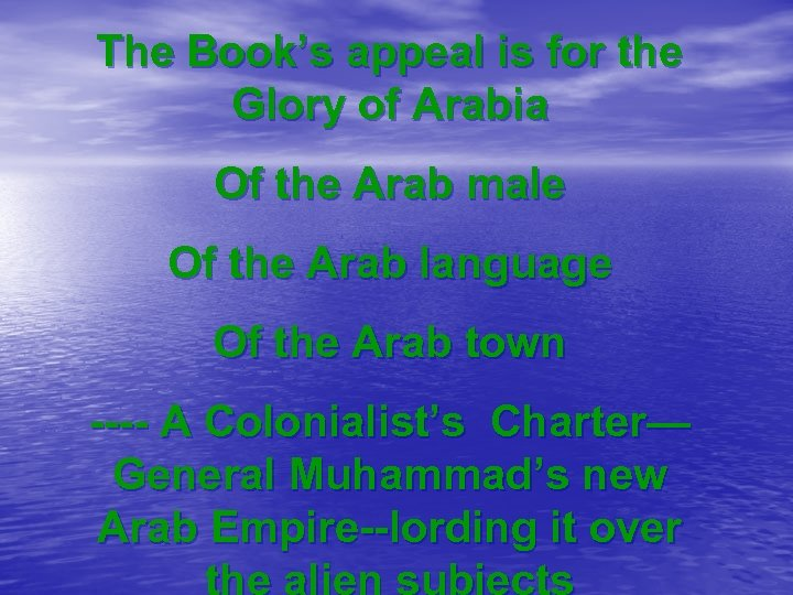 The Book's appeal is for the Glory of Arabia Of the Arab male Of