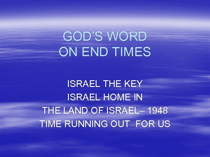 GOD'S WORD ON END TIMES ISRAEL THE KEY ISRAEL HOME IN THE LAND OF
