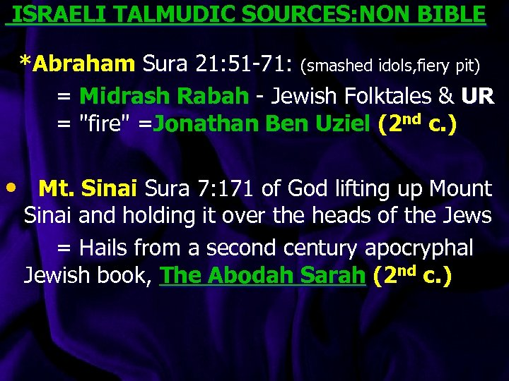 ISRAELI TALMUDIC SOURCES: NON BIBLE *Abraham Sura 21: 51 -71: (smashed idols, fiery