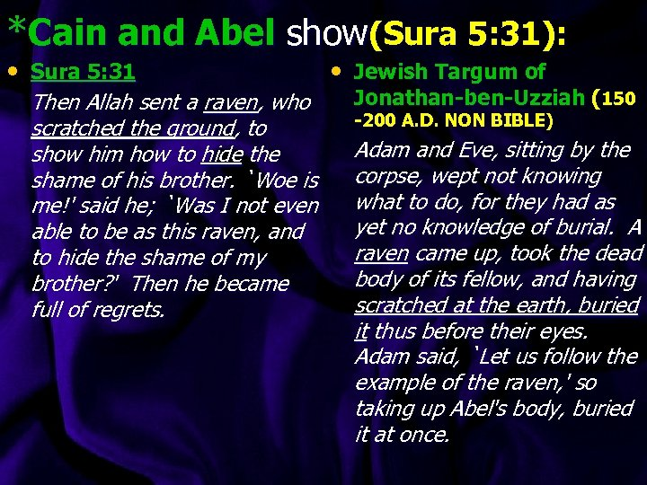 *Cain and Abel show(Sura 5: 31): • Sura 5: 31 Then Allah sent a