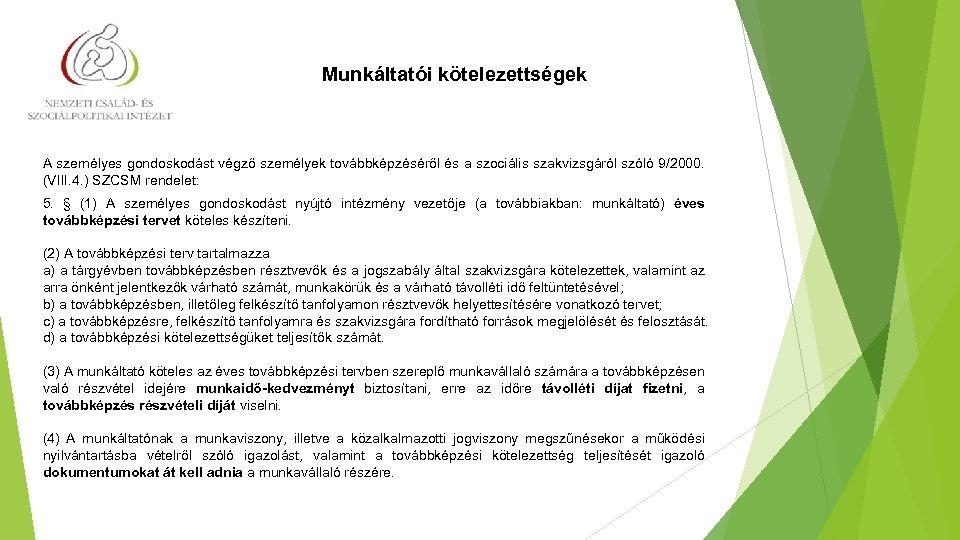 Munkáltatói kötelezettségek A személyes gondoskodást végző személyek továbbképzéséről és a szociális szakvizsgáról szóló 9/2000.