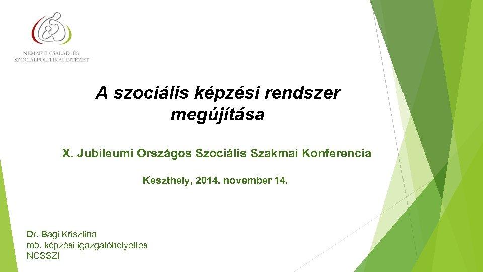 A szociális képzési rendszer megújítása X. Jubileumi Országos Szociális Szakmai Konferencia Keszthely, 2014. november
