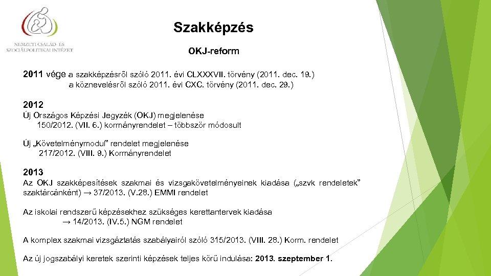 Szakképzés OKJ-reform 2011 vége a szakképzésről szóló 2011. évi CLXXXVII. törvény (2011. dec. 19.