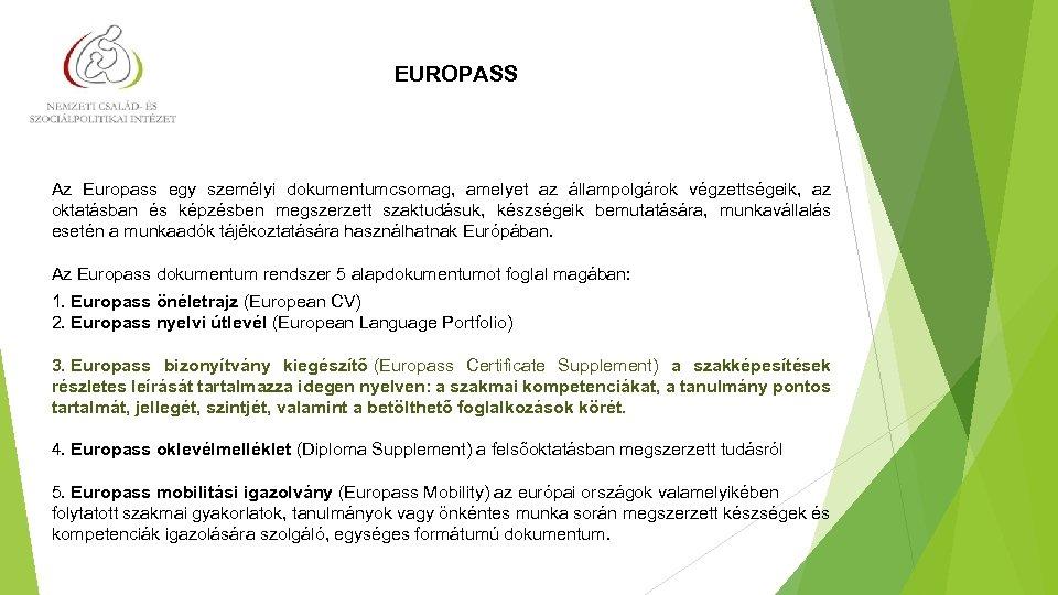 EUROPASS Az Europass egy személyi dokumentumcsomag, amelyet az állampolgárok végzettségeik, az oktatásban és képzésben