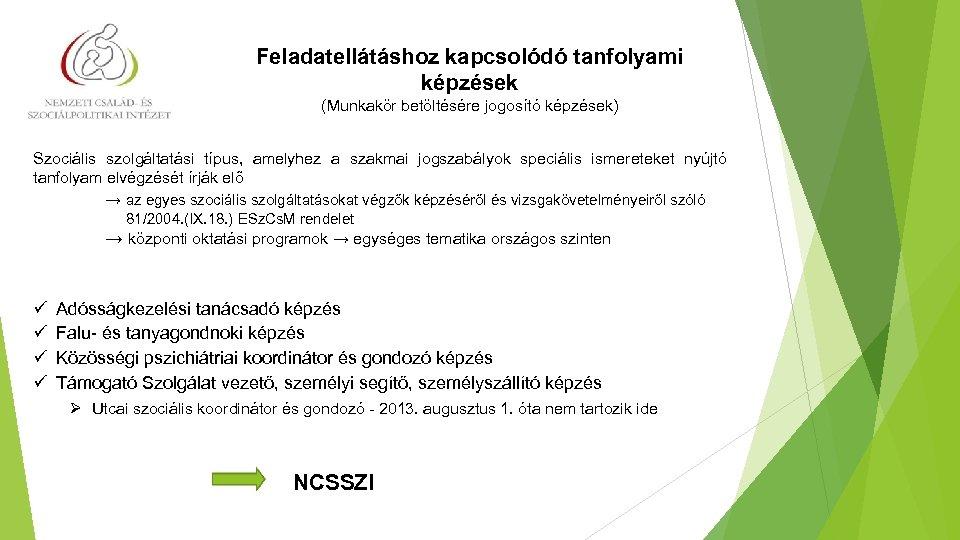Feladatellátáshoz kapcsolódó tanfolyami képzések (Munkakör betöltésére jogosító képzések) Szociális szolgáltatási típus, amelyhez a szakmai