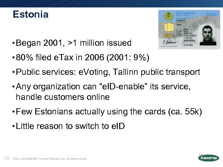 Estonia • Began 2001, >1 million issued • 80% filed e. Tax in 2006