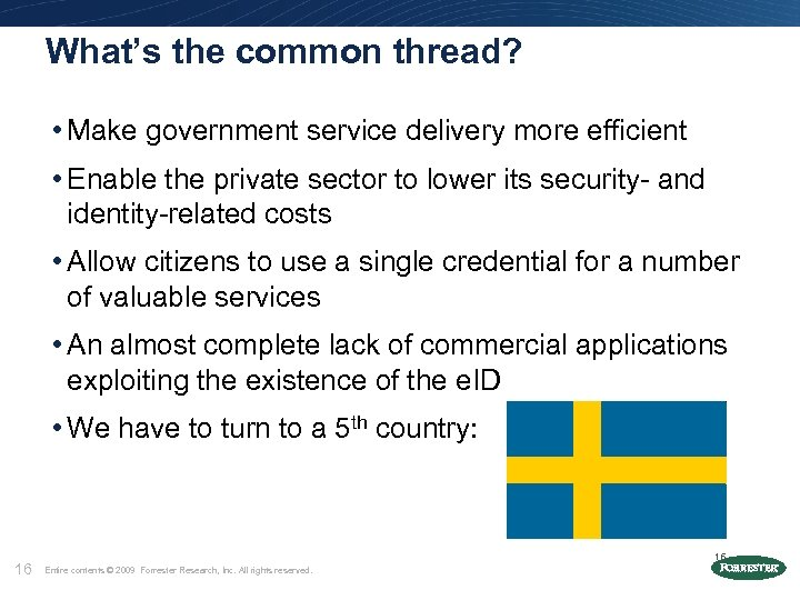 What's the common thread? • Make government service delivery more efficient • Enable the